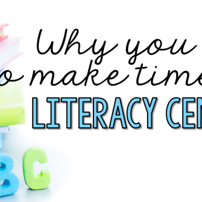 Why You Need to Make Time for Literacy Centers