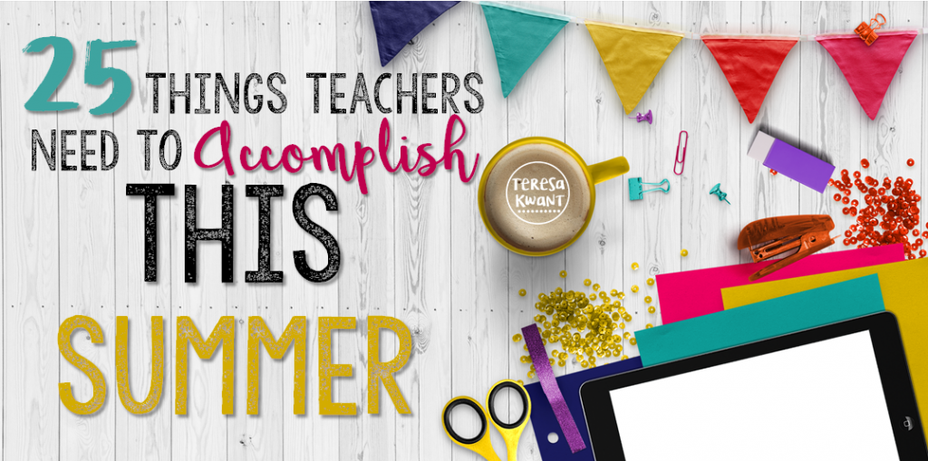 Top 25 Things Teachers Need to Accomplish this Summer