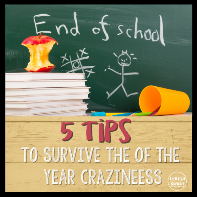 5 Tips to  Help Survive the End of the School Year Craziness