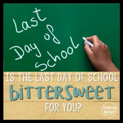 Is the Last Day of School Bittersweet for You?