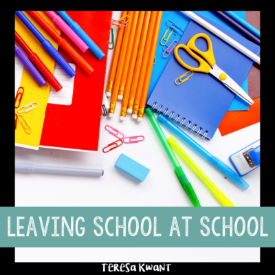 Leaving School at School: How to Enjoy ALL Parts of Your Life